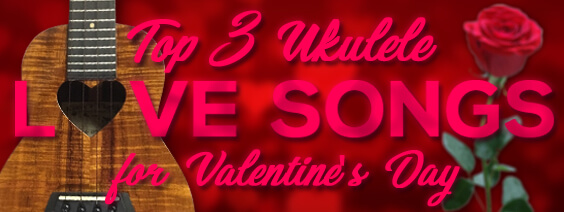 Top 3 Ukulele Love Songs for Valentine's Day